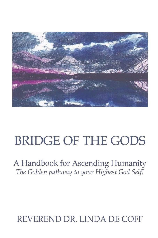 BRIDGE OF THE GODS ~ A Handbook for Ascending Humanity