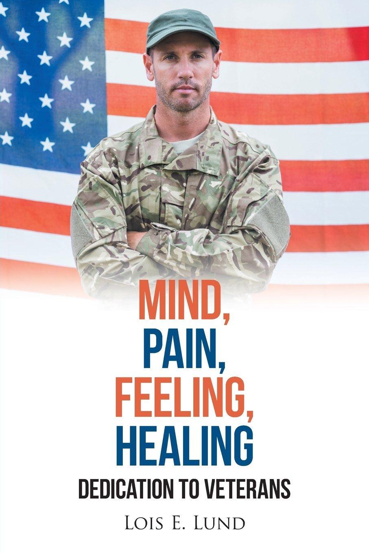 Mind, Pain, Feeling, Healing: Dedication to Veterans