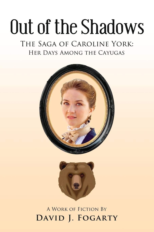 Out of the Shadows: The Saga of Caroline York: Her Days Among the Cayugas