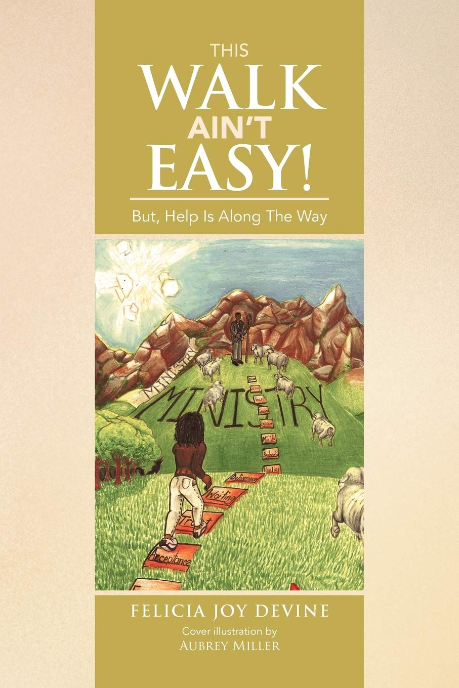 This Walk Ain't Easy!: But, Help Is Along the Way
